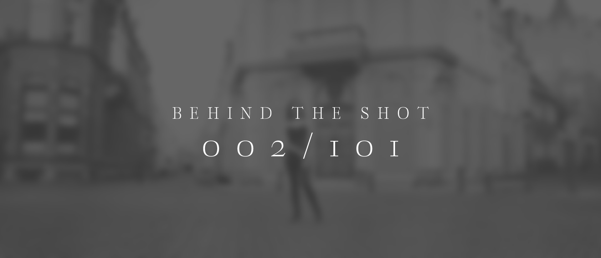 Behind the Shot - 002/101